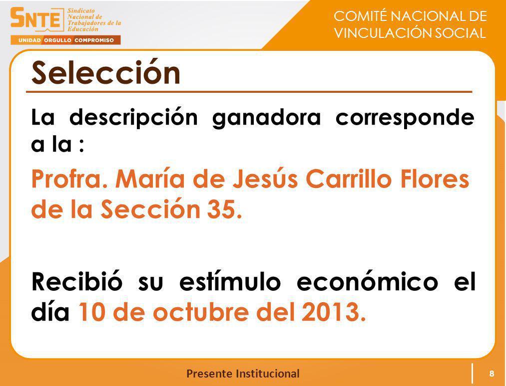 COMITÉ NACIONAL DE VINCULACIÓN SOCIAL Presente Institucional Selección La descripción ganadora corresponde a la : Profra. María de Jesús Carrillo Flor