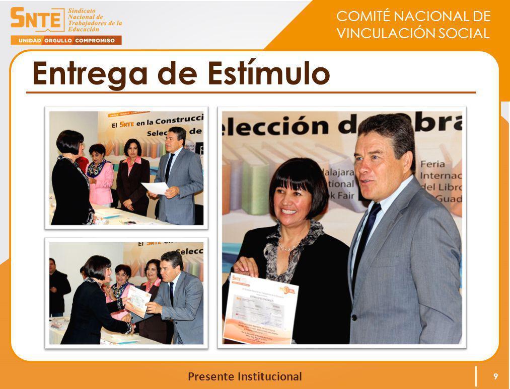 COMITÉ NACIONAL DE VINCULACIÓN SOCIAL Presente Institucional Entrega de Estímulo 9