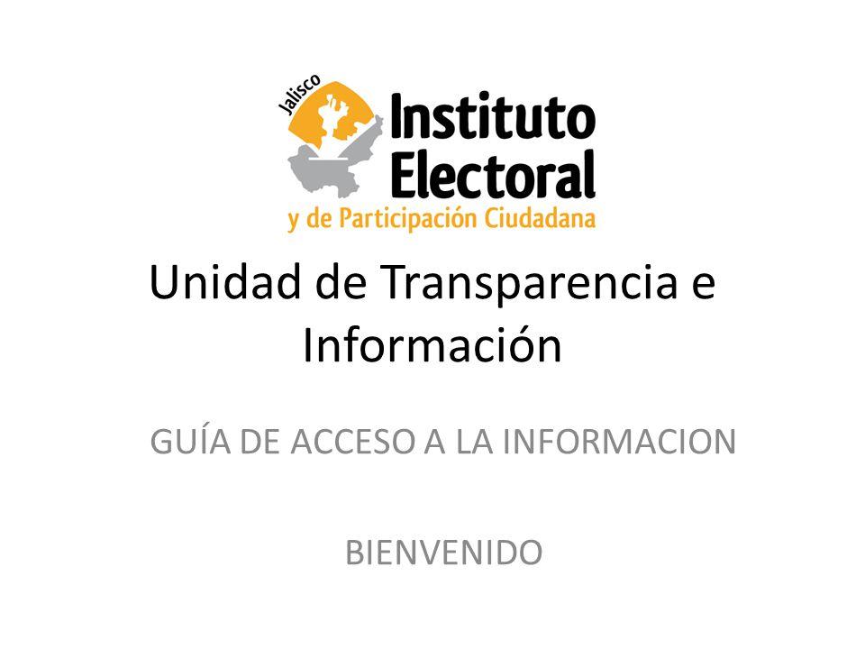 Unidad de Transparencia e Información GUÍA DE ACCESO A LA INFORMACION BIENVENIDO