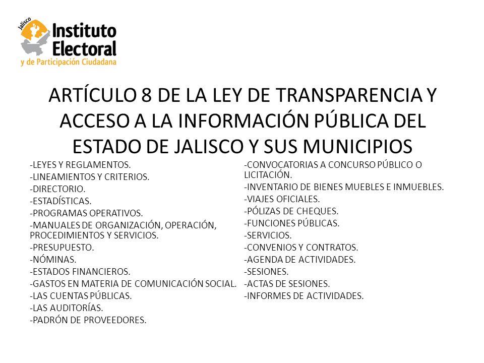 ARTÍCULO 8 DE LA LEY DE TRANSPARENCIA Y ACCESO A LA INFORMACIÓN PÚBLICA DEL ESTADO DE JALISCO Y SUS MUNICIPIOS -LEYES Y REGLAMENTOS.