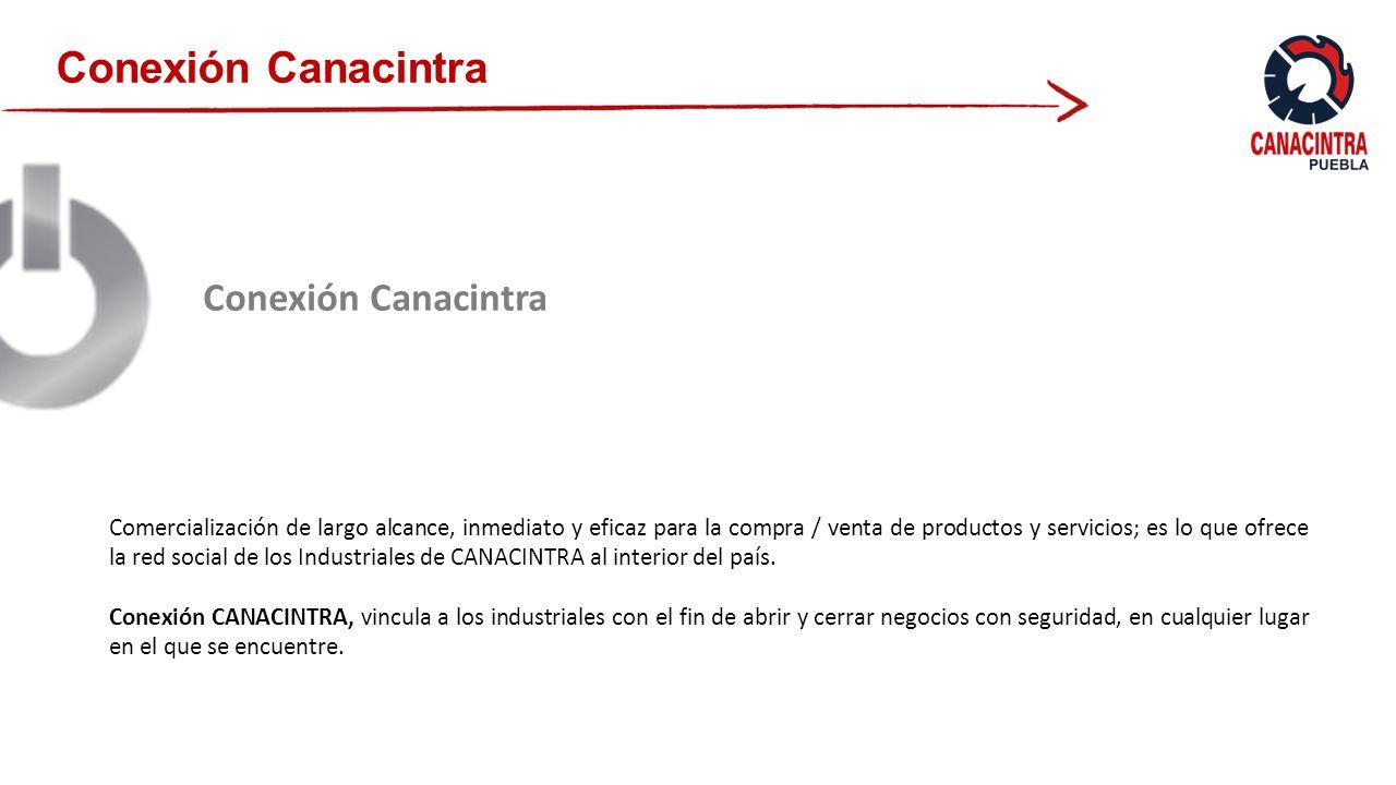 Conexión Canacintra Comercialización de largo alcance, inmediato y eficaz para la compra / venta de productos y servicios; es lo que ofrece la red social de los Industriales de CANACINTRA al interior del país.