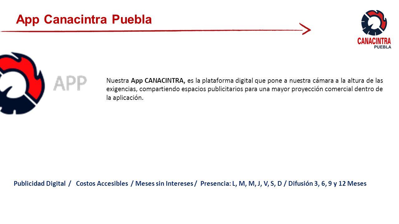 App Canacintra Puebla Nuestra App CANACINTRA, es la plataforma digital que pone a nuestra cámara a la altura de las exigencias, compartiendo espacios publicitarios para una mayor proyección comercial dentro de la aplicación.