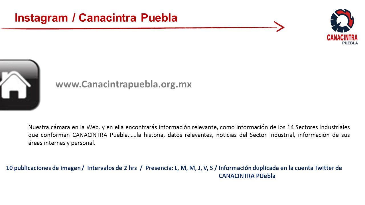 Instagram / Canacintra Puebla Nuestra cámara en la Web, y en ella encontrarás información relevante, como información de los 14 Sectores Industriales que conforman CANACINTRA Puebla……la historia, datos relevantes, noticias del Sector Industrial, información de sus áreas internas y personal.