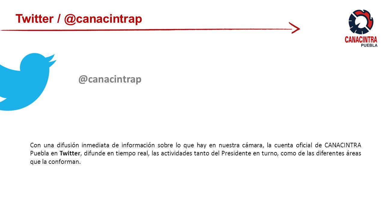 Twitter / @canacintrap Con una difusión inmediata de información sobre lo que hay en nuestra cámara, la cuenta oficial de CANACINTRA Puebla en Twitter, difunde en tiempo real, las actividades tanto del Presidente en turno, como de las diferentes áreas que la conforman.