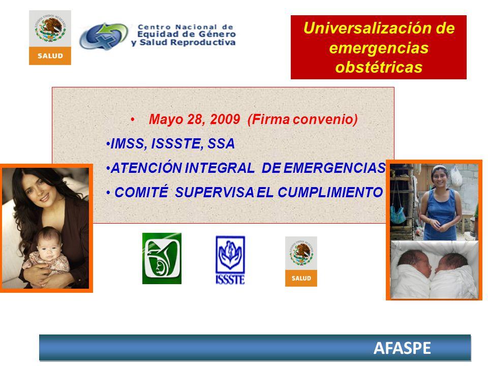 AFASPE Mayo 28, 2009 (Firma convenio) IMSS, ISSSTE, SSA ATENCIÓN INTEGRAL DE EMERGENCIAS COMITÉ SUPERVISA EL CUMPLIMIENTO Universalización de emergenc
