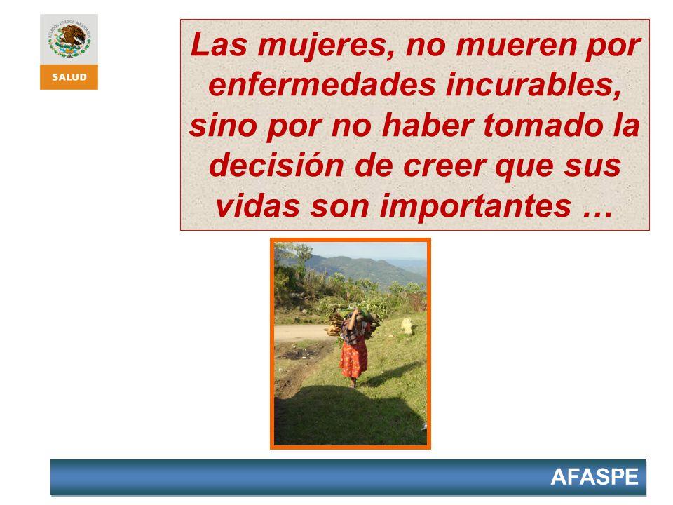 AFASPE Las mujeres, no mueren por enfermedades incurables, sino por no haber tomado la decisión de creer que sus vidas son importantes …