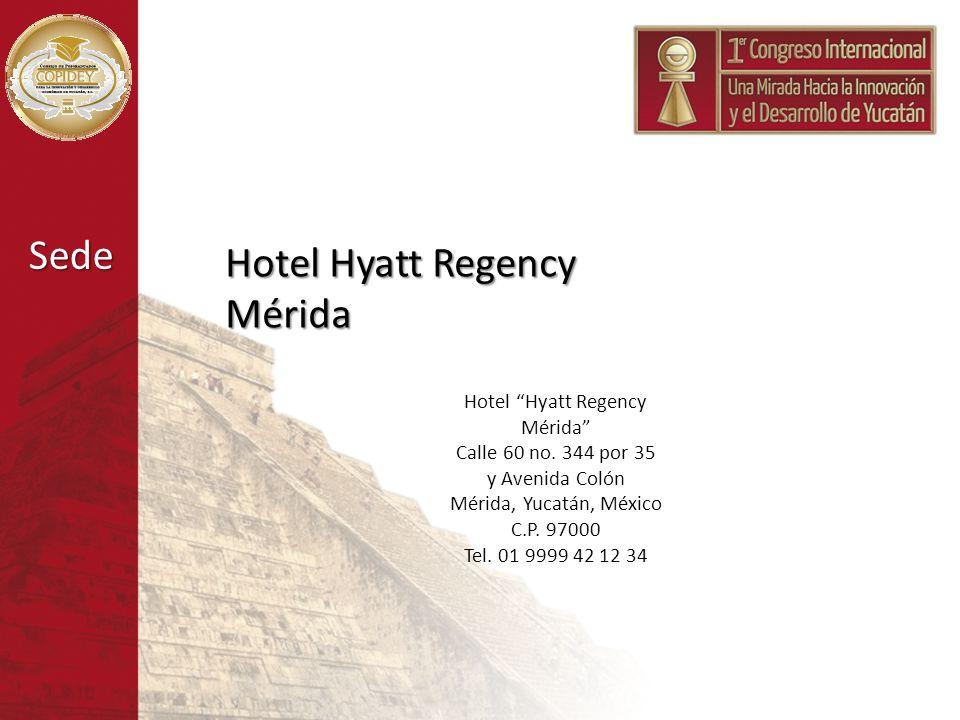 Sede Hotel Hyatt Regency Mérida Calle 60 no. 344 por 35 y Avenida Colón Mérida, Yucatán, México C.P. 97000 Tel. 01 9999 42 12 34 Hotel Hyatt Regency M