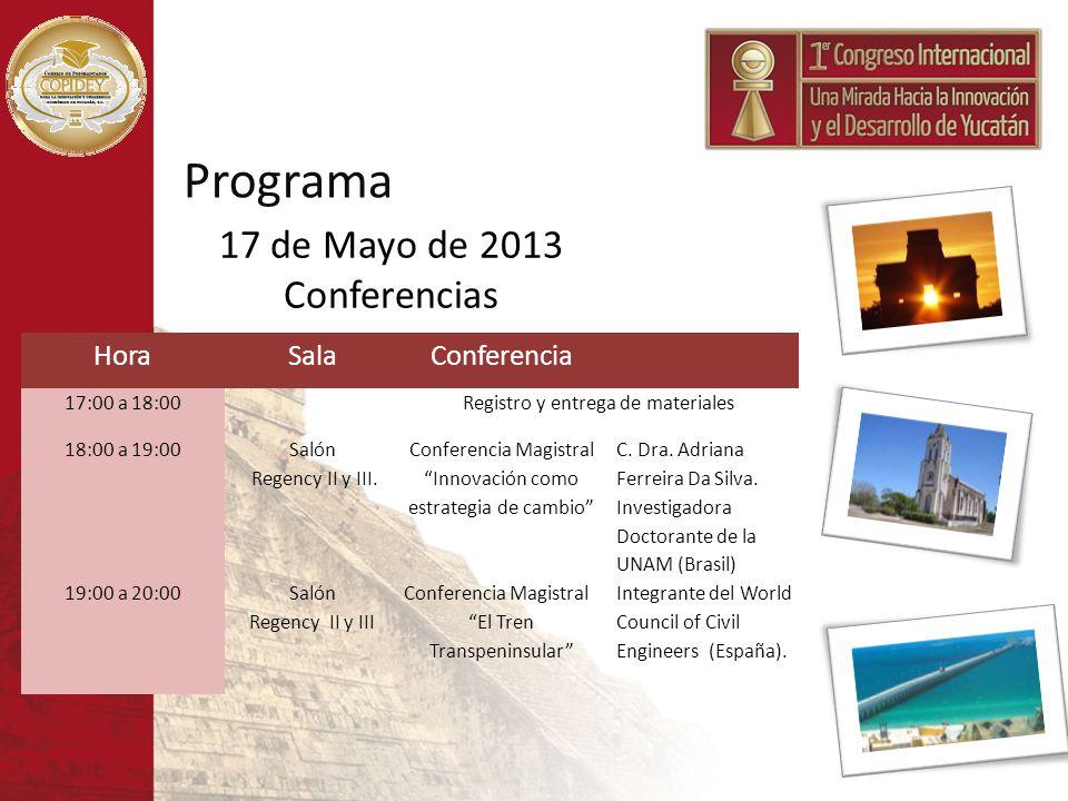 Programa HoraSalaConferencia 17:00 a 18:00Registro y entrega de materiales 18:00 a 19:00 Salón Regency II y III. Conferencia Magistral Innovación como