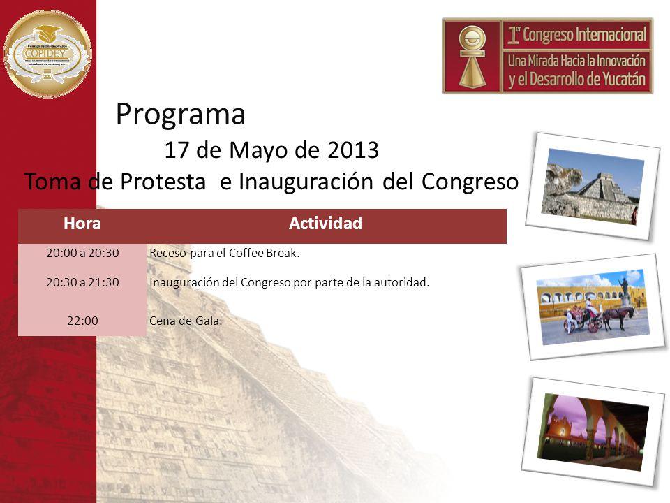 Programa HoraActividad 20:00 a 20:30Receso para el Coffee Break. 20:30 a 21:30Inauguración del Congreso por parte de la autoridad. 22:00Cena de Gala.