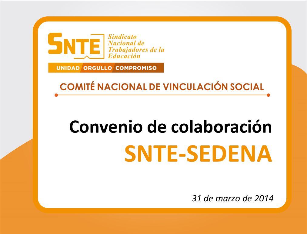 COMITÉ NACIONAL DE VINCULACIÓN SOCIAL Convenio de colaboración SNTE-SEDENA 31 de marzo de 2014