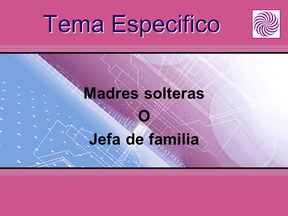 Tema Especifico Madres solteras O Jefa de familia