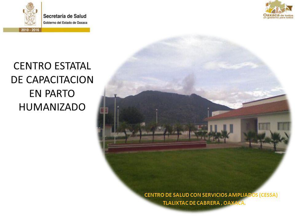 CENTRO ESTATAL DE CAPACITACION EN PARTO HUMANIZADO CENTRO DE SALUD CON SERVICIOS AMPLIADOS (CESSA) TLALIXTAC DE CABRERA, OAXACA.
