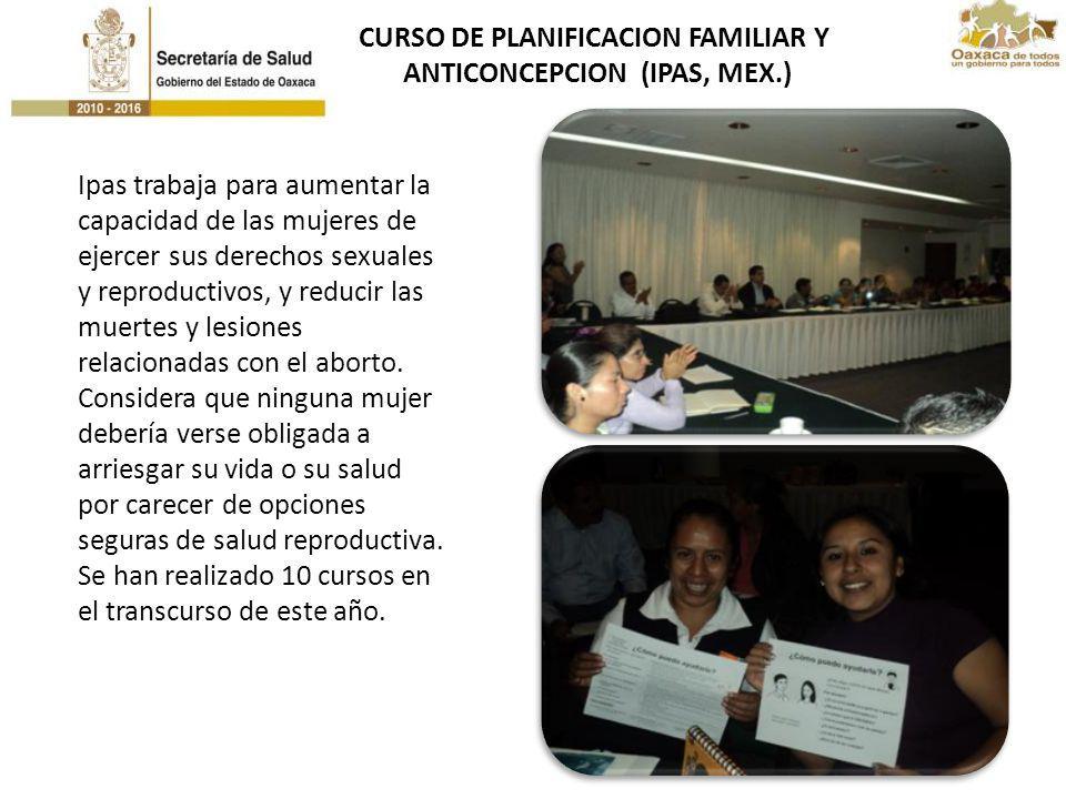 CURSO DE PLANIFICACION FAMILIAR Y ANTICONCEPCION (IPAS, MEX.) Ipas trabaja para aumentar la capacidad de las mujeres de ejercer sus derechos sexuales