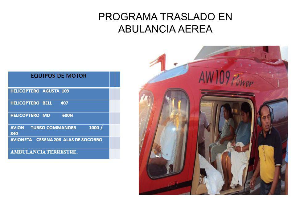 PROGRAMA TRASLADO EN ABULANCIA AEREA EQUIPOS DE MOTOR HELICOPTERO AGUSTA 109 HELICOPTERO BELL 407 HELICOPTERO MD 600N AVION TURBO COMMANDER 1000 / 840