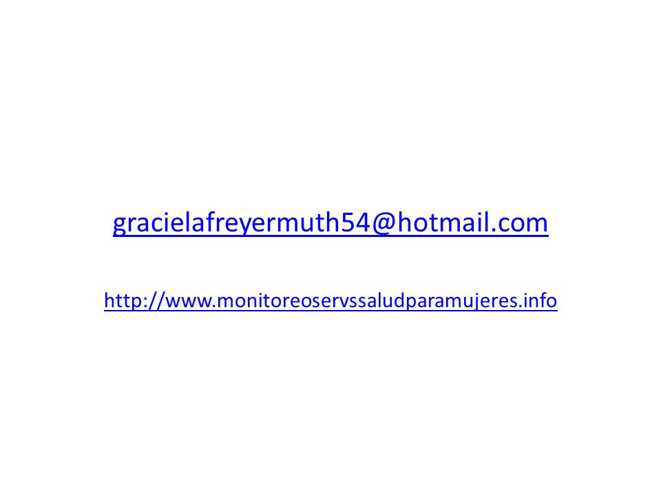gracielafreyermuth54@hotmail.com http://www.monitoreoservssaludparamujeres.info