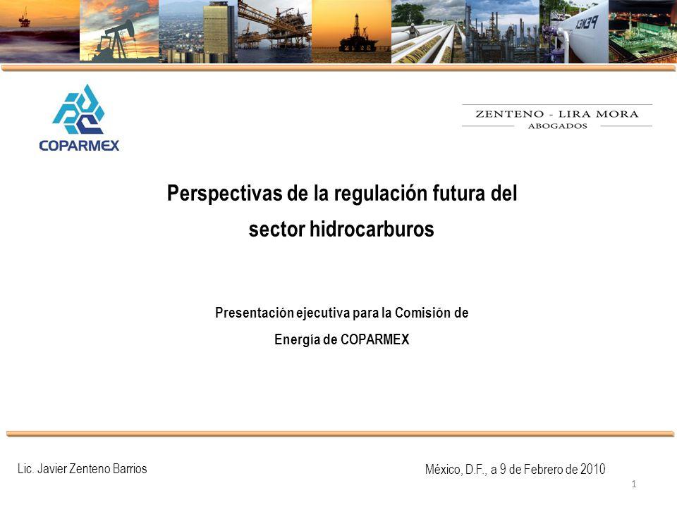 México, D.F., a 9 de Febrero de 2010 1 Lic. Javier Zenteno Barrios Perspectivas de la regulación futura del sector hidrocarburos Presentación ejecutiv