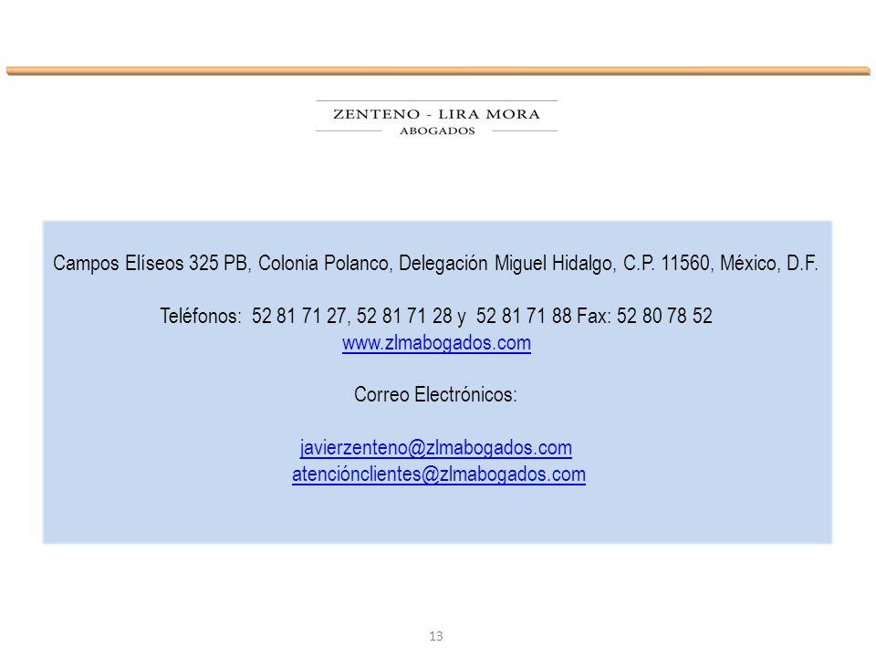 13 Campos Elíseos 325 PB, Colonia Polanco, Delegación Miguel Hidalgo, C.P. 11560, México, D.F. Teléfonos: 52 81 71 27, 52 81 71 28 y 52 81 71 88 Fax: