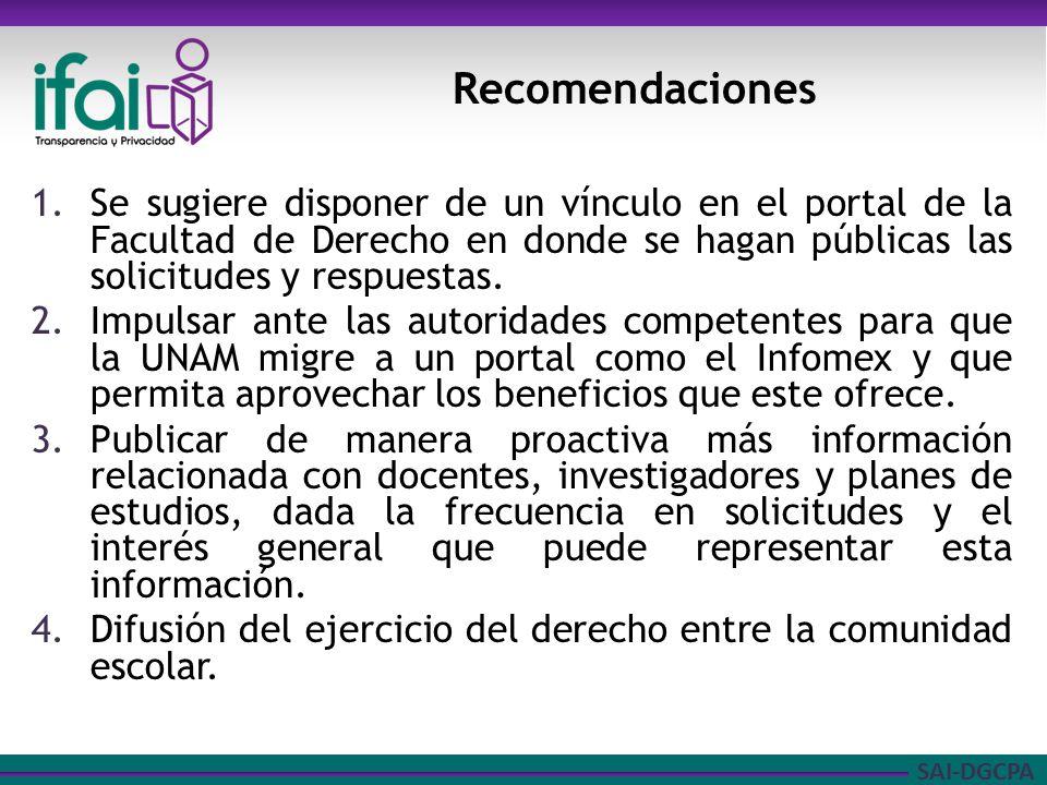 SAI-DGCPA 1.Se sugiere disponer de un vínculo en el portal de la Facultad de Derecho en donde se hagan públicas las solicitudes y respuestas. 2.Impuls