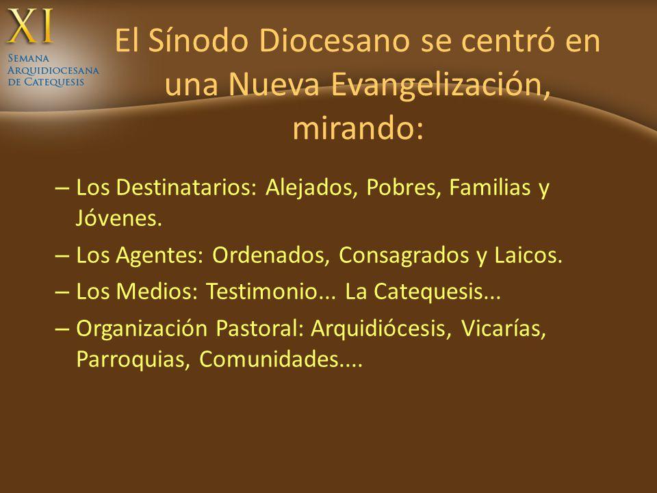 El Sínodo Diocesano se centró en una Nueva Evangelización, mirando: – Los Destinatarios: Alejados, Pobres, Familias y Jóvenes. – Los Agentes: Ordenado