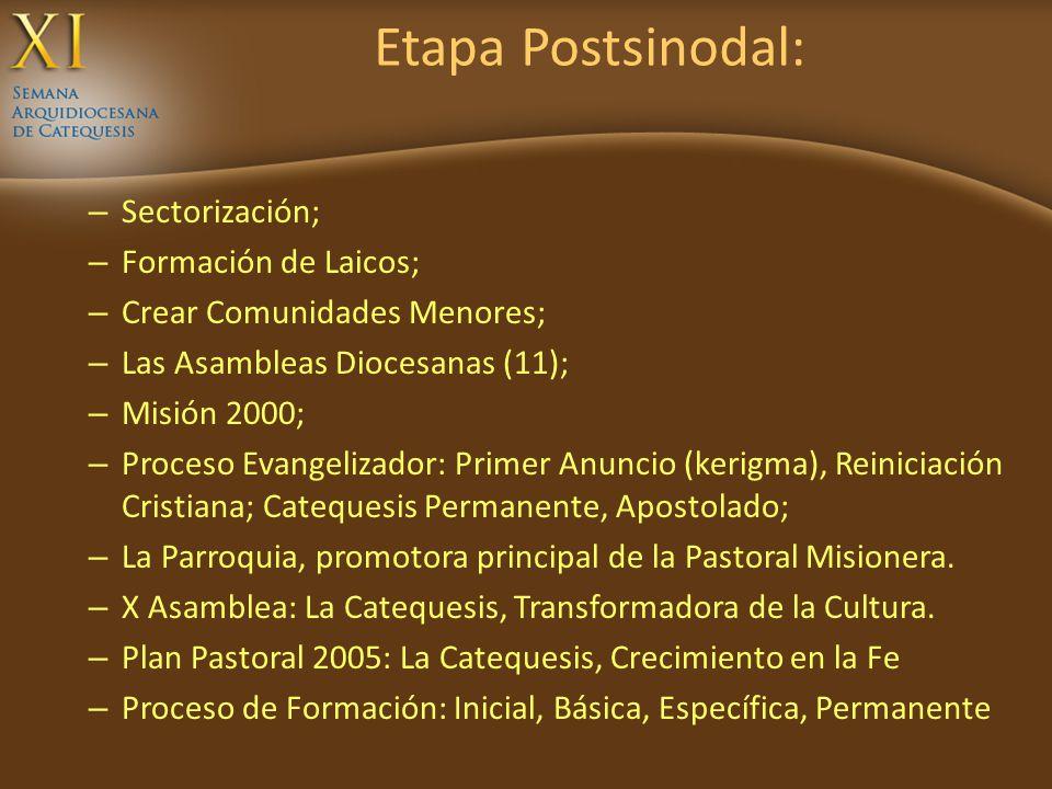 Etapa Postsinodal: – Sectorización; – Formación de Laicos; – Crear Comunidades Menores; – Las Asambleas Diocesanas (11); – Misión 2000; – Proceso Evan