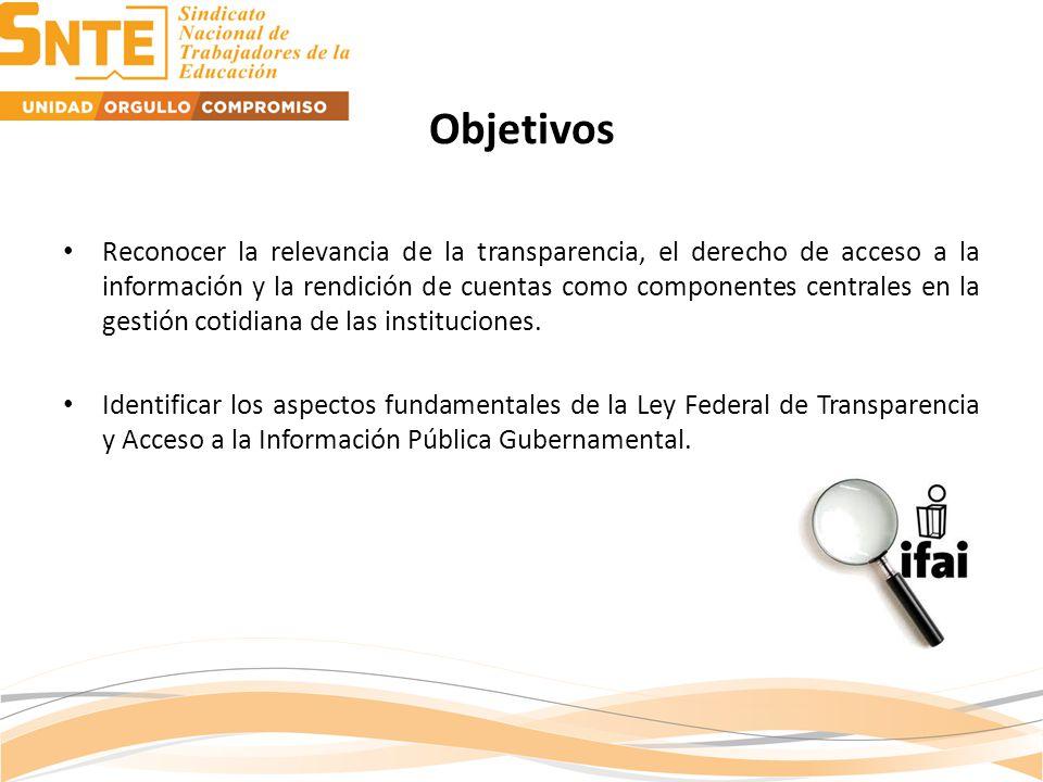 Objetivos Reconocer la relevancia de la transparencia, el derecho de acceso a la información y la rendición de cuentas como componentes centrales en la gestión cotidiana de las instituciones.