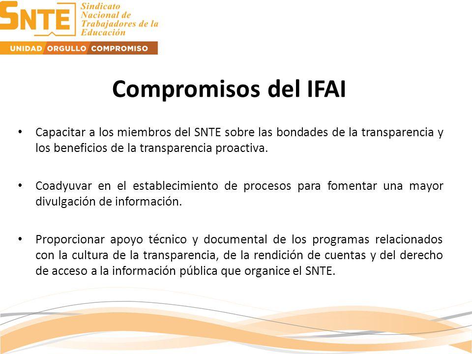 Compromisos del IFAI Capacitar a los miembros del SNTE sobre las bondades de la transparencia y los beneficios de la transparencia proactiva.