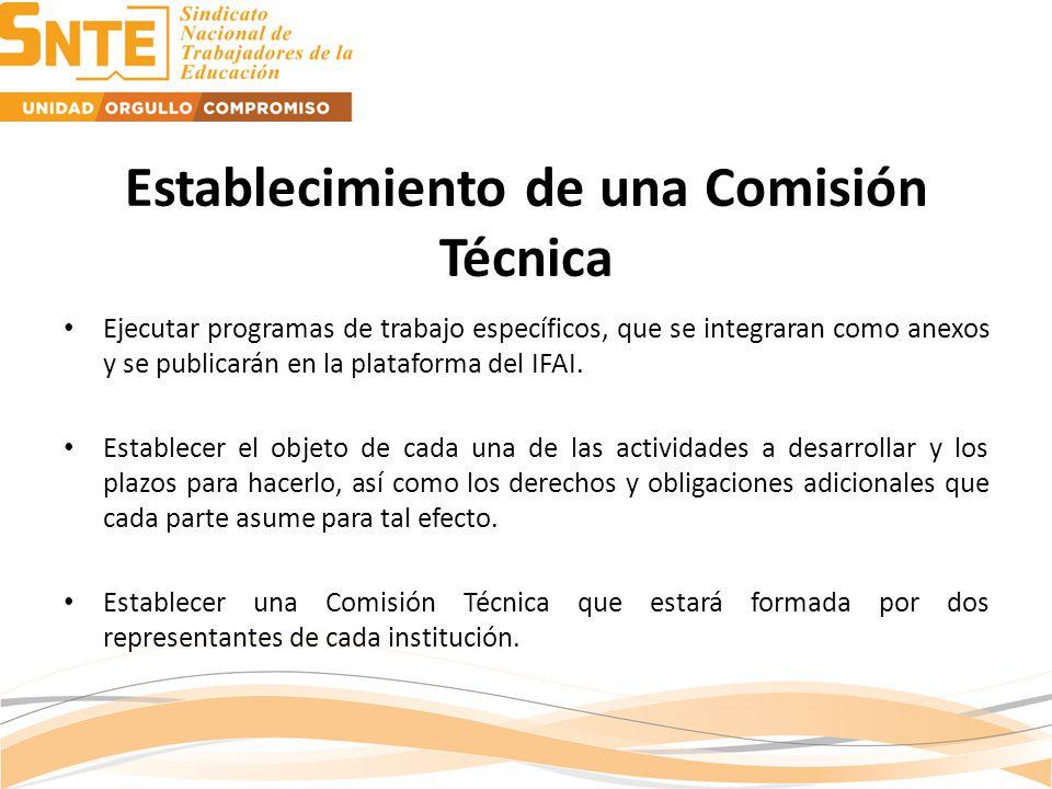 Establecimiento de una Comisión Técnica Ejecutar programas de trabajo específicos, que se integraran como anexos y se publicarán en la plataforma del IFAI.