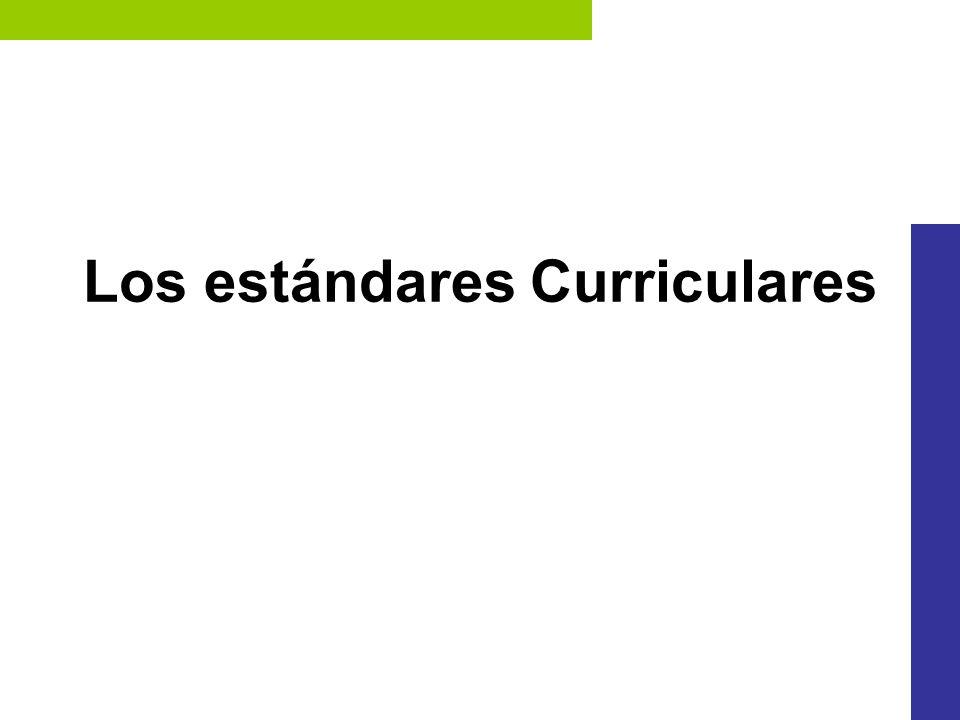 Estándares Curriculares Expresan lo que los alumnos deben saber y ser capaces de hacer en cuatro periodos escolares (S/P).