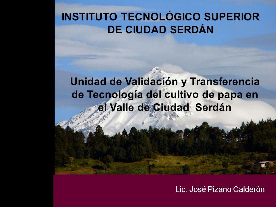 INSTITUTO TECNOLÓGICO SUPERIOR DE CIUDAD SERDÁN Unidad de Validación y Transferencia de Tecnología del cultivo de papa en el Valle de Ciudad Serdán Li