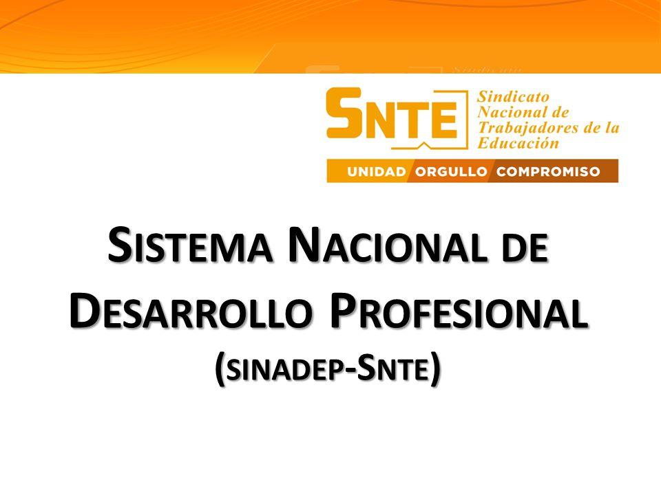 S ISTEMA N ACIONAL DE D ESARROLLO P ROFESIONAL ( SINADEP -S NTE ) Colegiado Nacional de Desarrollo Educativo, Cultural y Desarrollo Profesional