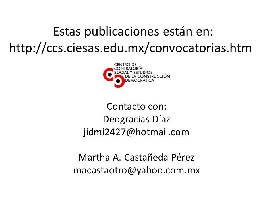 Estas publicaciones están en: http://ccs.ciesas.edu.mx/convocatorias.htm Contacto con: Deogracias Díaz jidmi2427@hotmail.com Martha A.