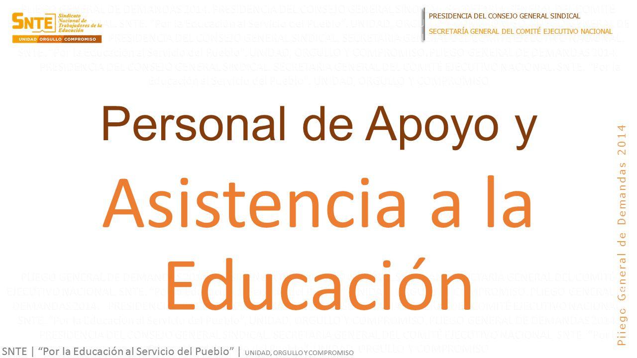 PRESIDENCIA DEL CONSEJO GENERAL SINDICAL SECRETARÍA GENERAL DEL COMITÉ EJECUTIVO NACIONAL SNTE | Por la Educación al Servicio del Pueblo | UNIDAD, ORGULLO Y COMPROMISO Pliego General de Demandas 2014 Personal de Apoyo y Asistencia a la Educación PRESIDENCIA DEL CONSEJO GENERAL SINDICAL SECRETARÍA GENERAL DEL COMITÉ EJECUTIVO NACIONAL SNTE | Por la Educación al Servicio del Pueblo | UNIDAD, ORGULLO Y COMPROMISO