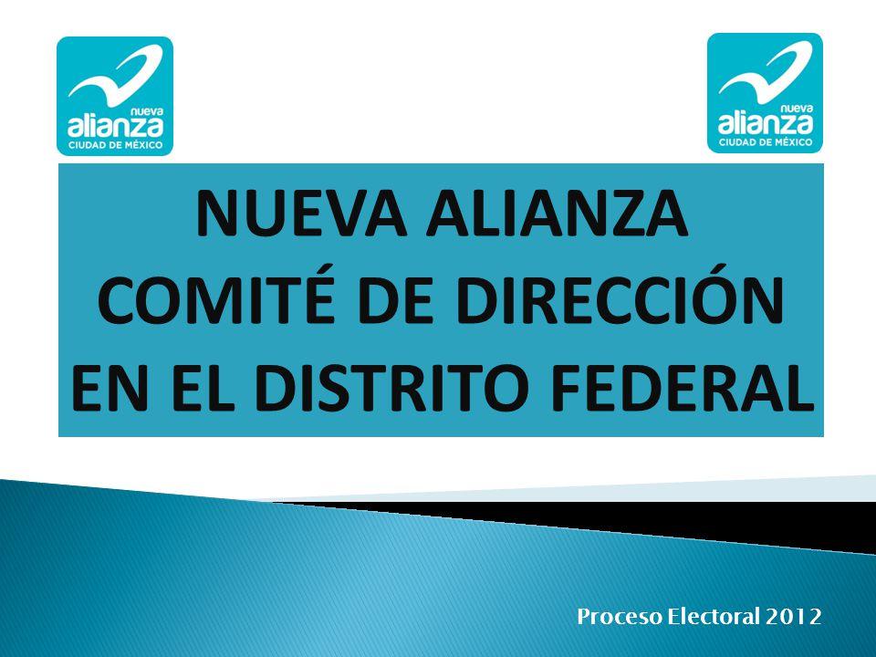 Proceso Electoral 2012 NUEVA ALIANZA COMITÉ DE DIRECCIÓN EN EL DISTRITO FEDERAL