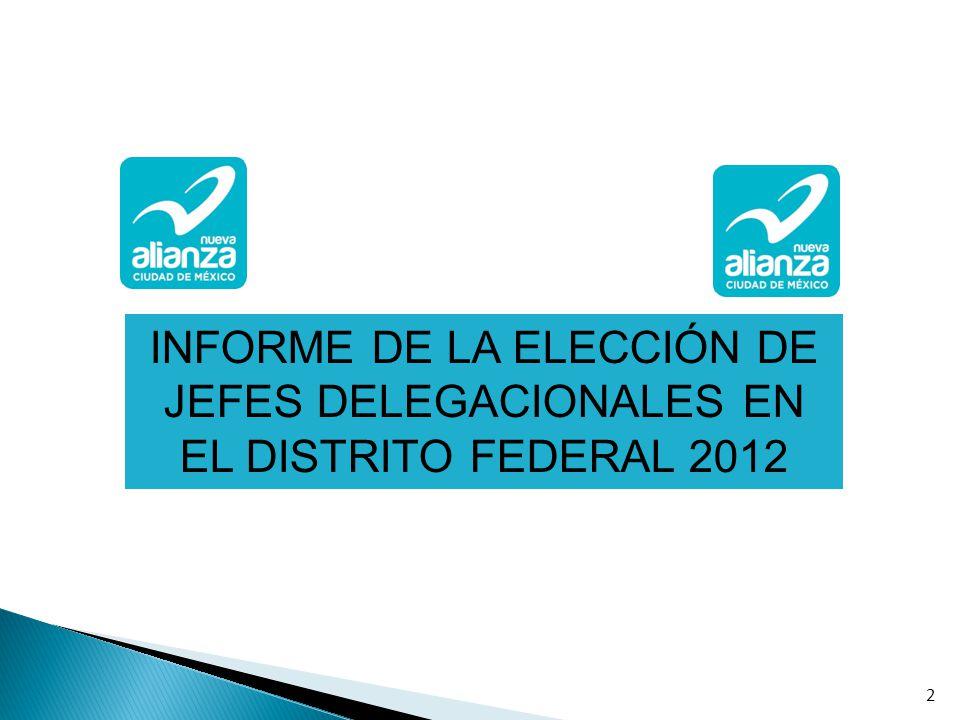2 INFORME DE LA ELECCIÓN DE JEFES DELEGACIONALES EN EL DISTRITO FEDERAL 2012