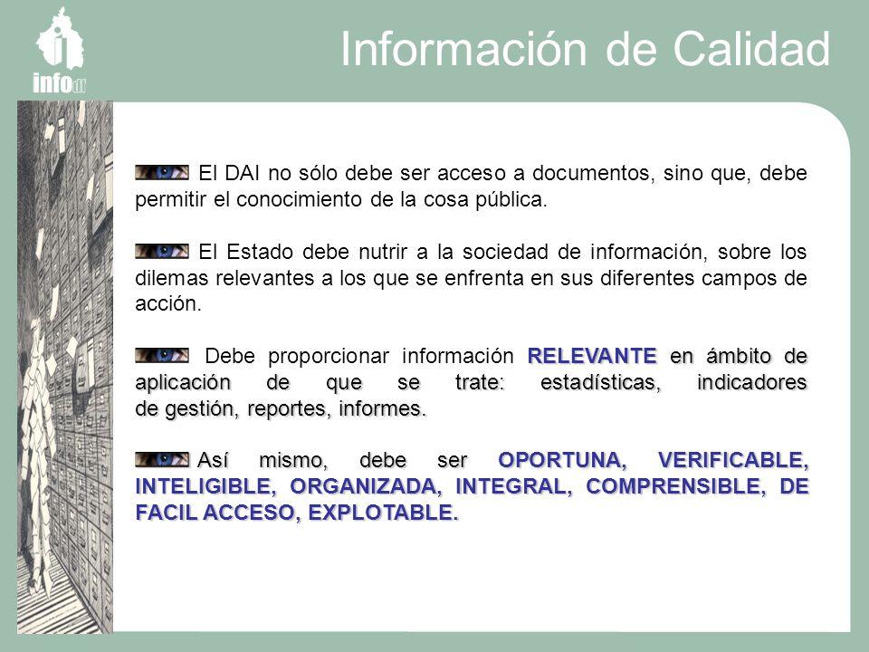 Información de Calidad El DAI no sólo debe ser acceso a documentos, sino que, debe permitir el conocimiento de la cosa pública.