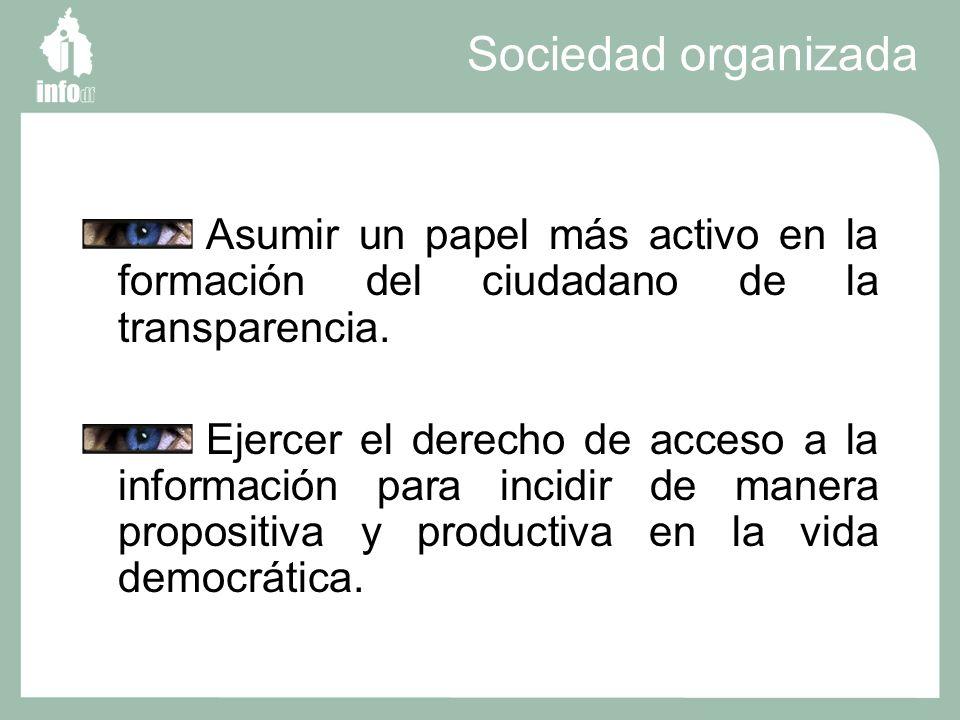 Sociedad organizada Asumir un papel más activo en la formación del ciudadano de la transparencia.
