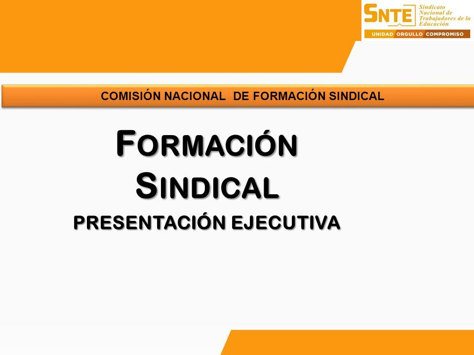 F ORMACIÓN S INDICAL PRESENTACIÓN EJECUTIVA COMISIÓN NACIONAL DE FORMACIÓN SINDICAL
