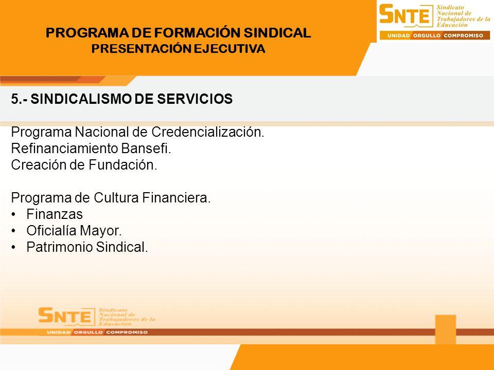 PROGRAMA DE FORMACIÓN SINDICAL PRESENTACIÓN EJECUTIVA 5.- SINDICALISMO DE SERVICIOS Programa Nacional de Credencialización. Refinanciamiento Bansefi.