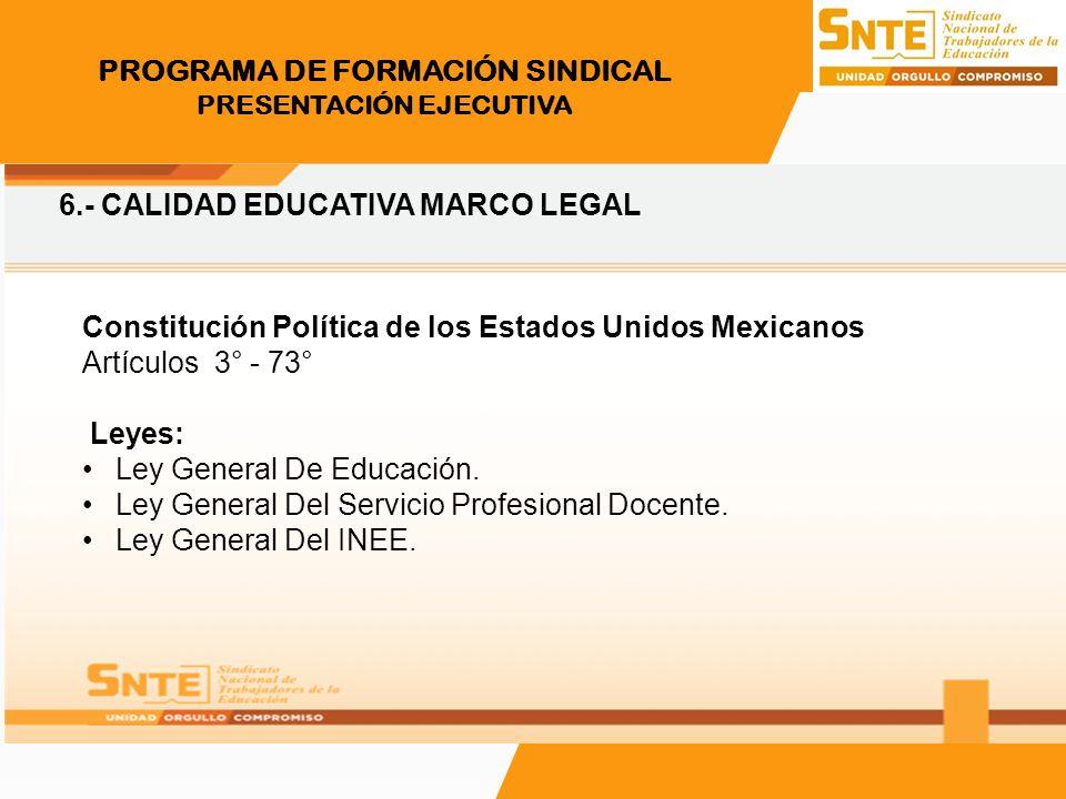PROGRAMA DE FORMACIÓN SINDICAL PRESENTACIÓN EJECUTIVA Constitución Política de los Estados Unidos Mexicanos Artículos 3° - 73° Leyes: Ley General De E