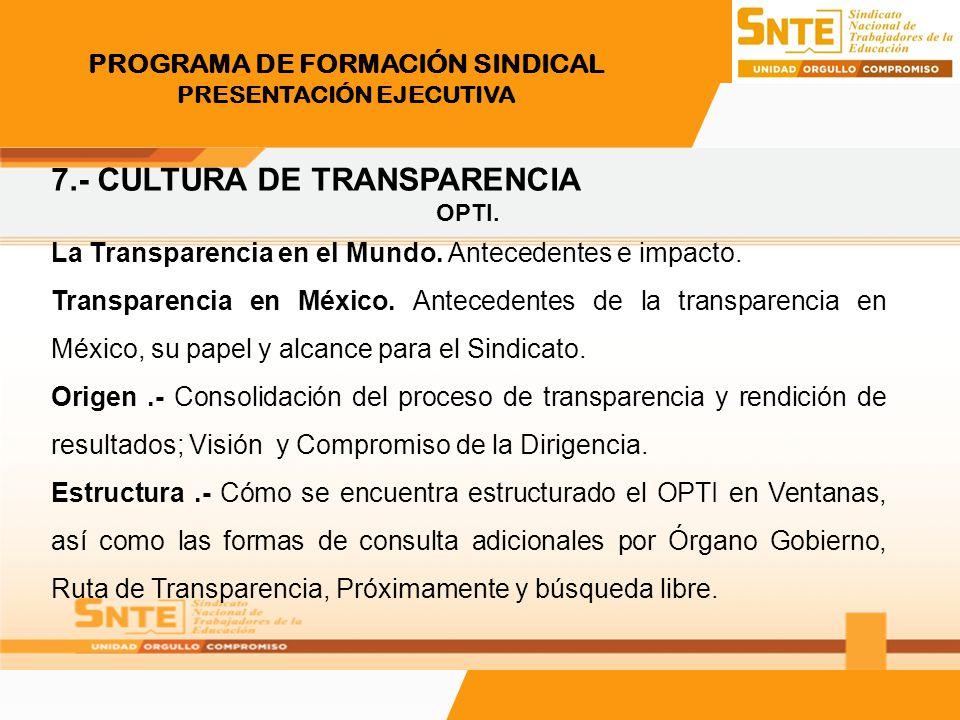 PROGRAMA DE FORMACIÓN SINDICAL PRESENTACIÓN EJECUTIVA 7.- CULTURA DE TRANSPARENCIA OPTI. La Transparencia en el Mundo. Antecedentes e impacto. Transpa