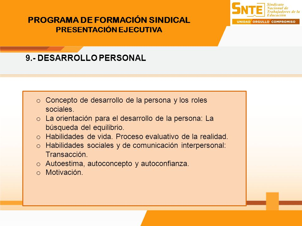 PROGRAMA DE FORMACIÓN SINDICAL PRESENTACIÓN EJECUTIVA 9.- DESARROLLO PERSONAL o Concepto de desarrollo de la persona y los roles sociales. o La orient