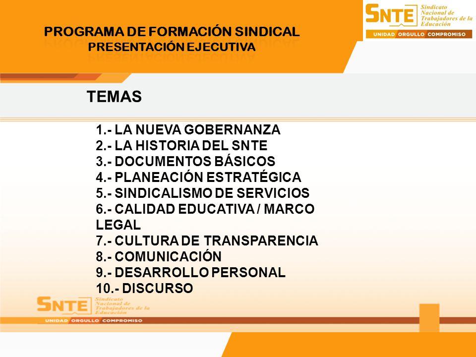 TEMAS 1.- LA NUEVA GOBERNANZA 2.- LA HISTORIA DEL SNTE 3.- DOCUMENTOS BÁSICOS 4.- PLANEACIÓN ESTRATÉGICA 5.- SINDICALISMO DE SERVICIOS 6.- CALIDAD EDU