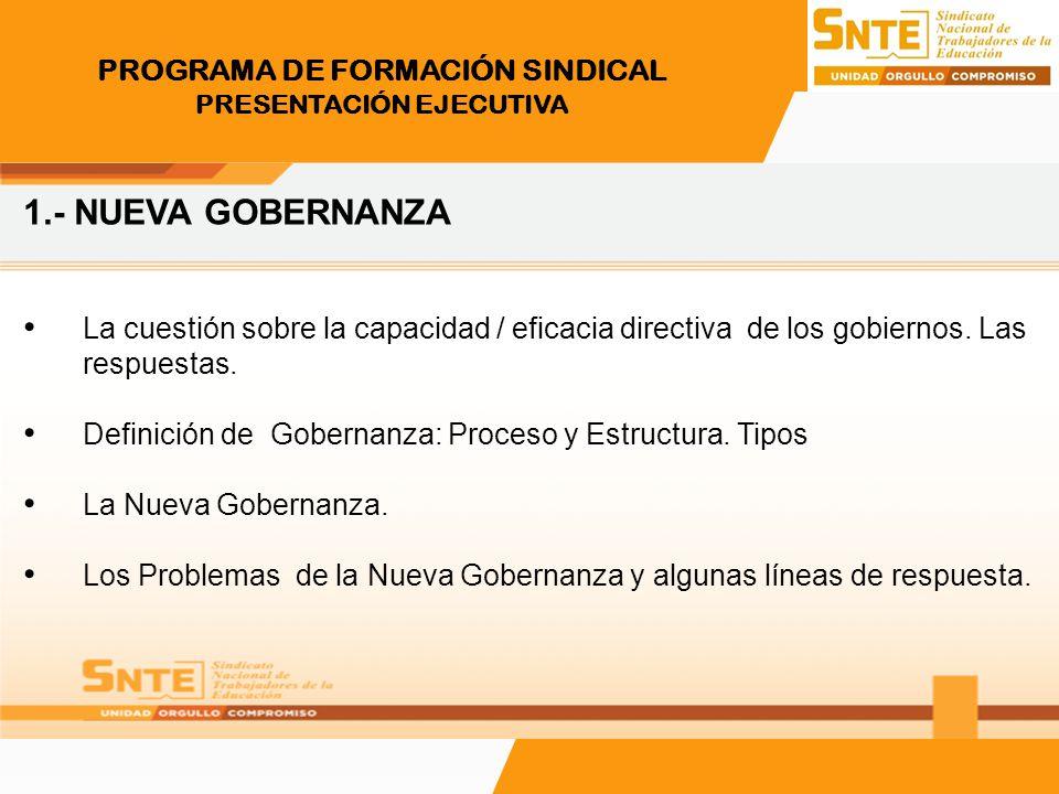 PROGRAMA DE FORMACIÓN SINDICAL PRESENTACIÓN EJECUTIVA 1.- NUEVA GOBERNANZA La cuestión sobre la capacidad / eficacia directiva de los gobiernos. Las r