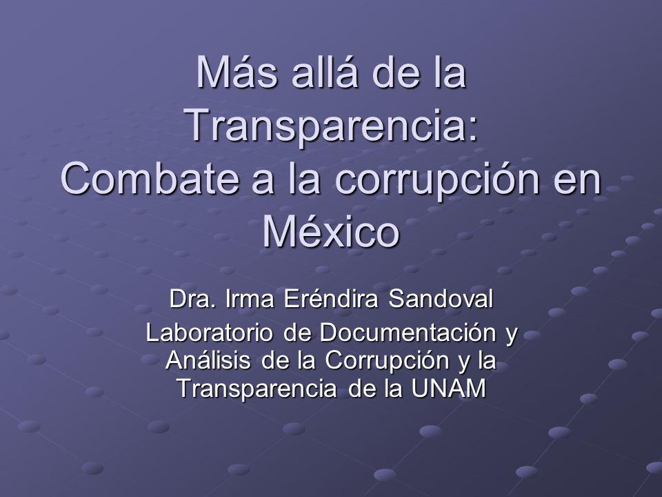 Más allá de la Transparencia: Combate a la corrupción en México Dra.