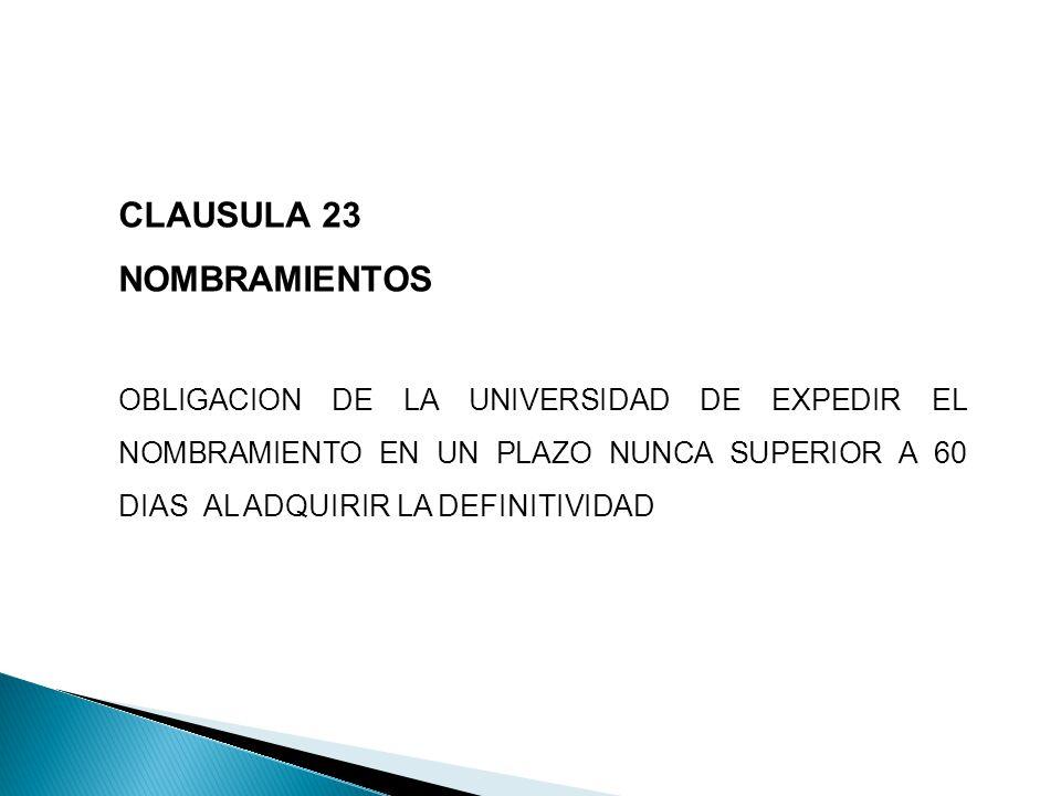 CLAUSULA 23 NOMBRAMIENTOS OBLIGACION DE LA UNIVERSIDAD DE EXPEDIR EL NOMBRAMIENTO EN UN PLAZO NUNCA SUPERIOR A 60 DIAS AL ADQUIRIR LA DEFINITIVIDAD
