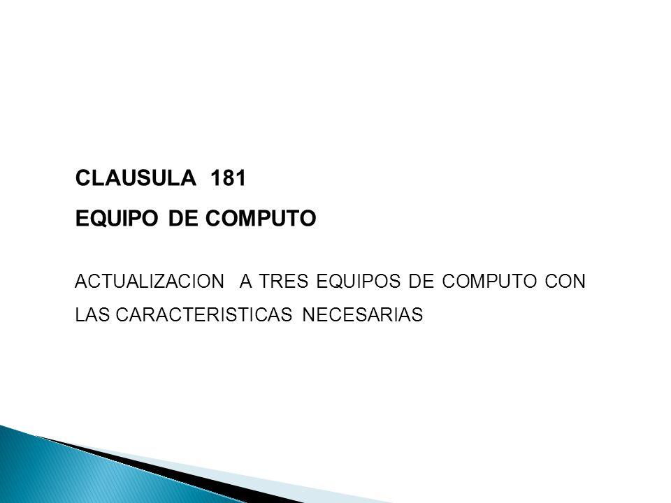 CLAUSULA 181 EQUIPO DE COMPUTO ACTUALIZACION A TRES EQUIPOS DE COMPUTO CON LAS CARACTERISTICAS NECESARIAS