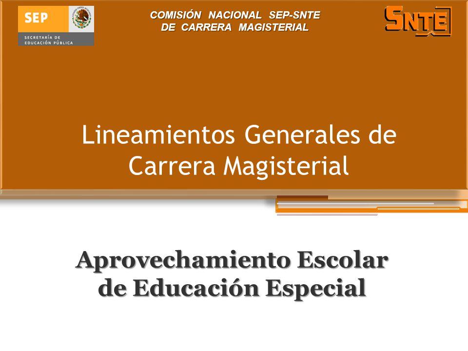Lineamientos Generales de Carrera Magisterial Aprovechamiento Escolar de Educación Especial COMISIÓN NACIONAL SEP-SNTE DE CARRERA MAGISTERIAL