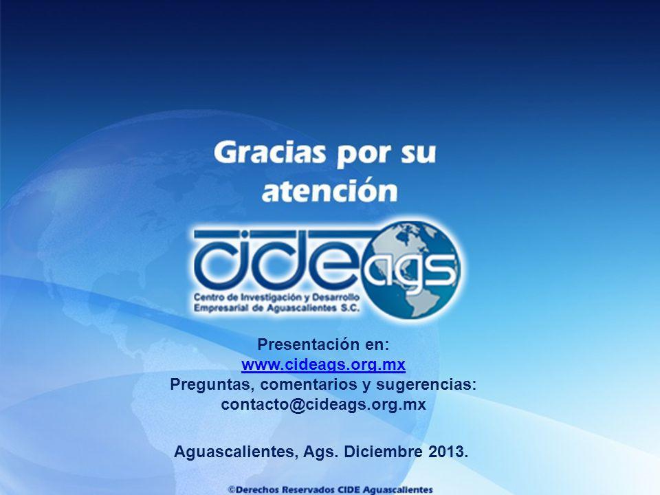 Aguascalientes, Ags. Diciembre 2013. Presentación en: www.cideags.org.mx Preguntas, comentarios y sugerencias: contacto@cideags.org.mx