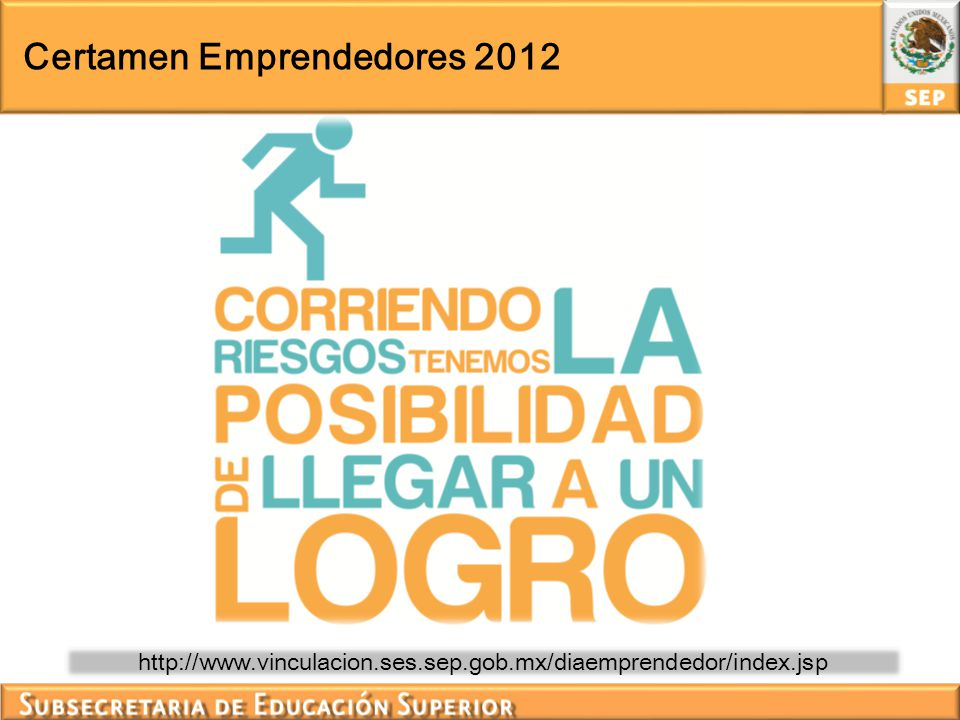http://www.vinculacion.ses.sep.gob.mx/diaemprendedor/index.jsp Certamen Emprendedores 2012