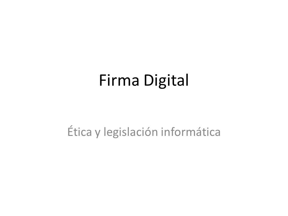 Firma Digital Ética y legislación informática
